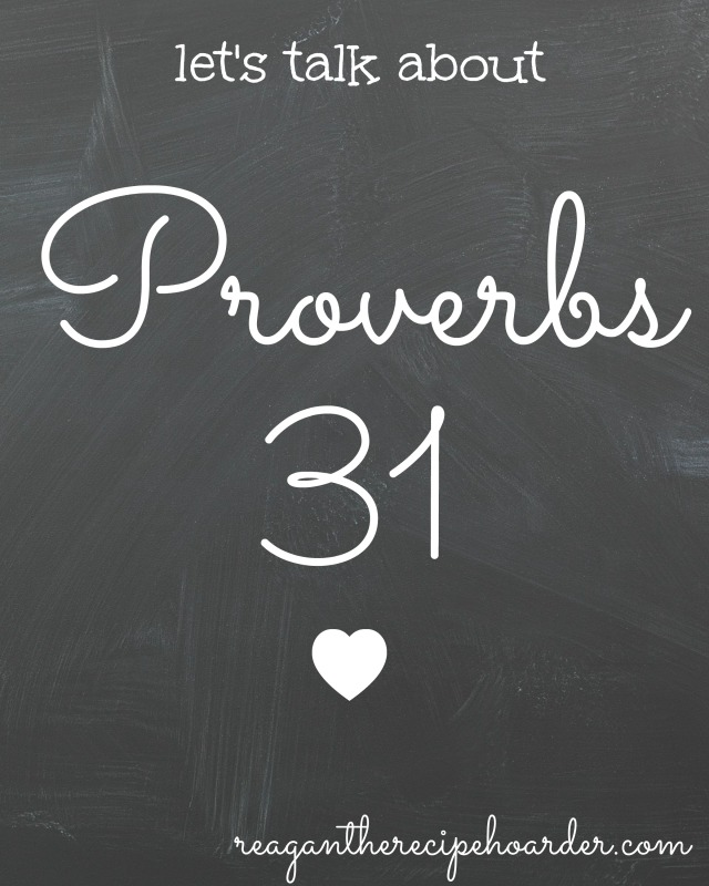 let's talk about Proverbs 31 | reagantherecipehoarder.com